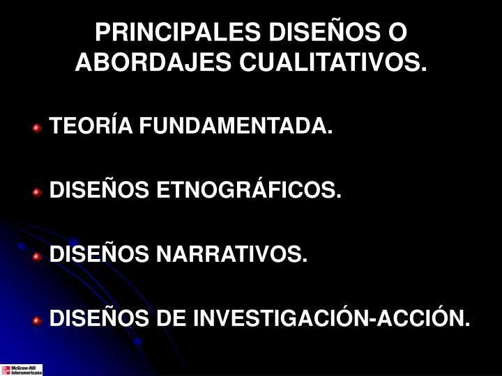 PRINCIPALES DISEÑOS O ABORDAJES CUALITATIVOS.
