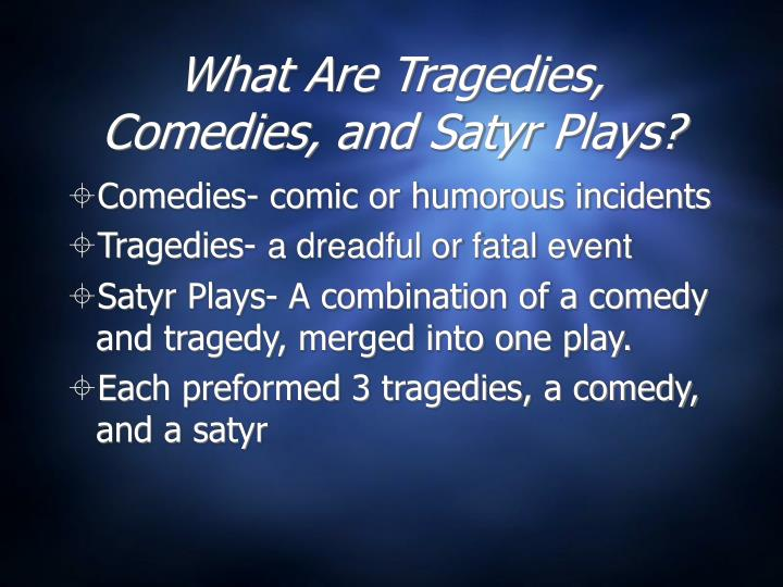 What Are Tragedies, Comedies, and Satyr Plays?
