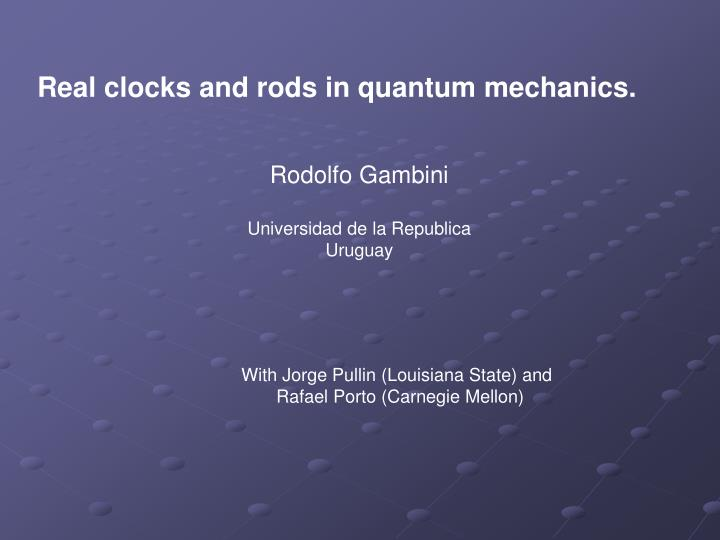 Real clocks and rods in quantum mechanics.