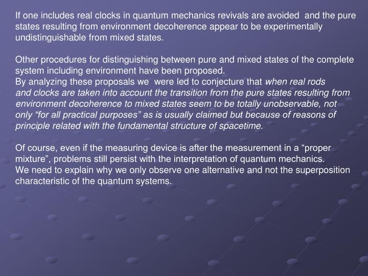If one includes real clocks in quantum mechanics revivals are avoided  and the pure