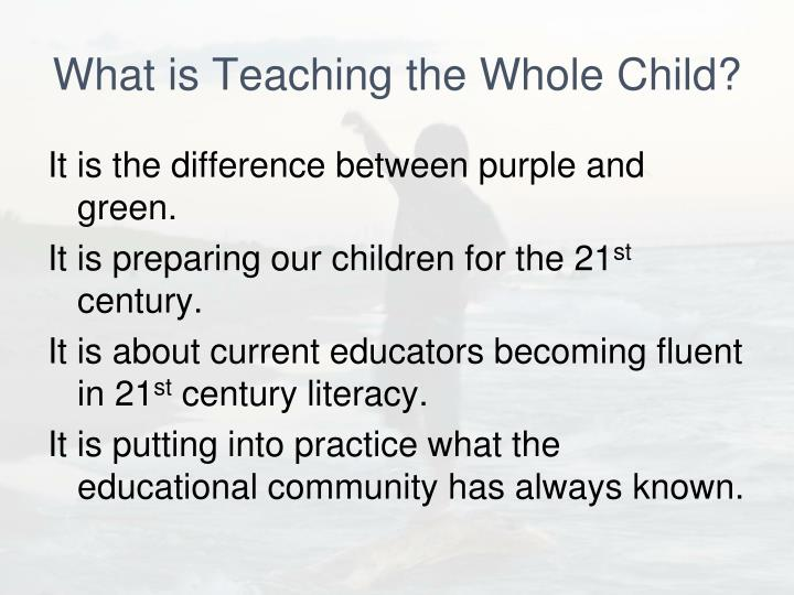 What is teaching the whole child