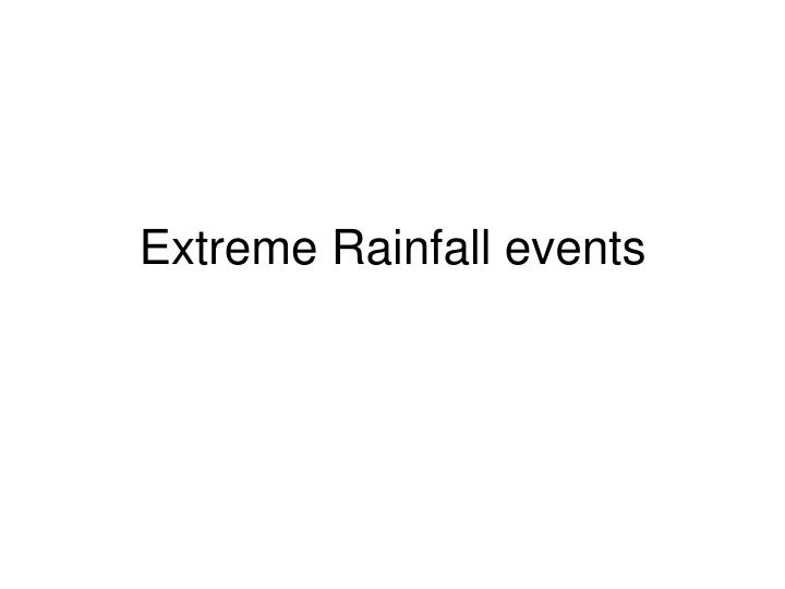 Extreme Rainfall events