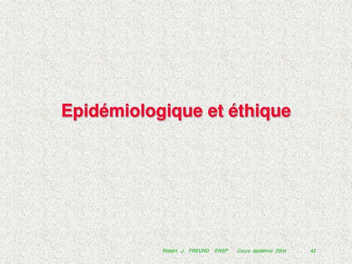 Epidémiologique et éthique