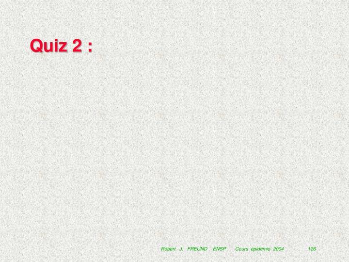 Quiz 2 :