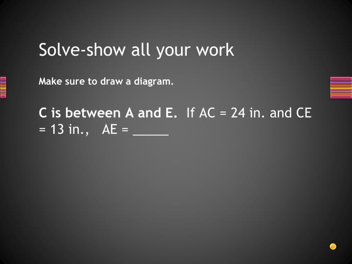Solve-show all your work