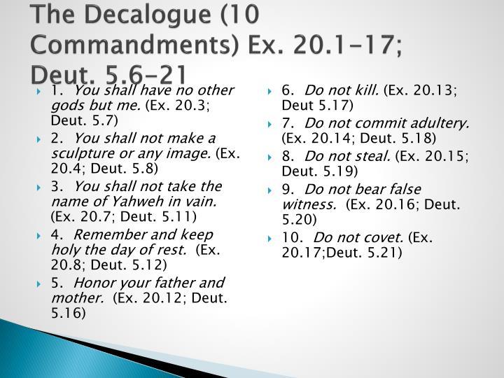 The Decalogue (10 Commandments) Ex. 20.1-17; Deut. 5.6-21