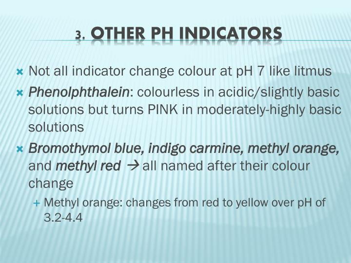 Not all indicator change colour at pH 7 like litmus