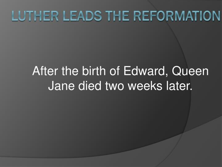 After the birth of Edward, Queen Jane died two weeks later.