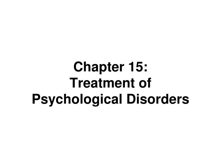 chapter 15 treatment of psychological disorders n.