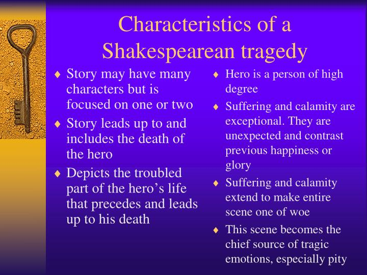 "characteristics of a tragic hero - shakespeare essay Shakespeare's macbeth as tragic hero essay - macbeth as tragic hero aristotle defined a tragic character is a man who ""falls into misfortune through some flaw (grube, 5) shakespeare's tragic hero is a man who falls from his position of honor and respect due to."