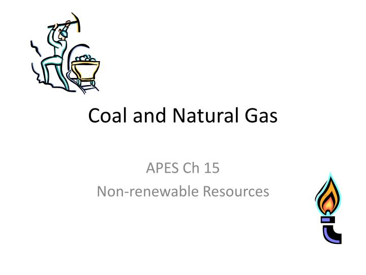 Coal and Natural Gas