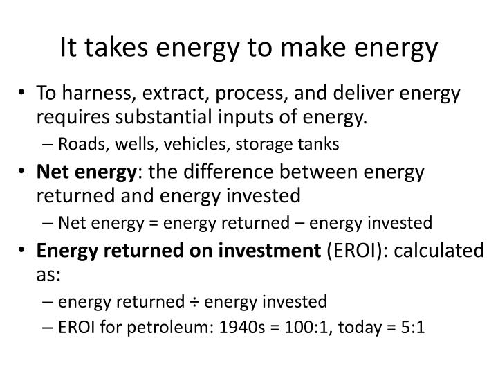 It takes energy to make energy