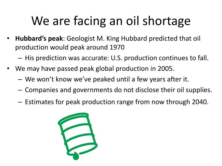 We are facing an oil shortage