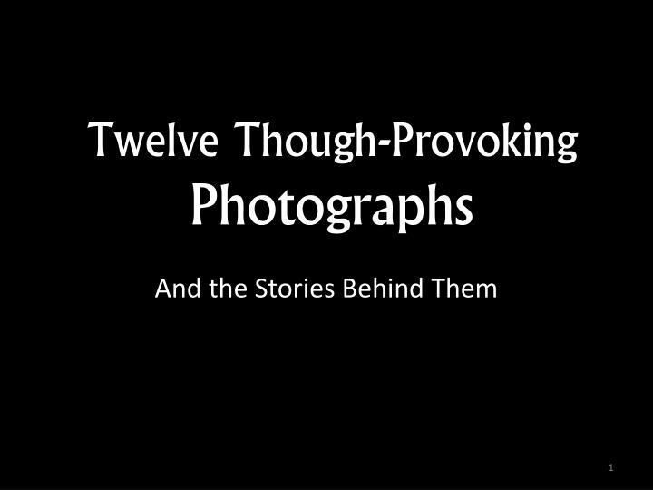 Twelve though provoking photographs