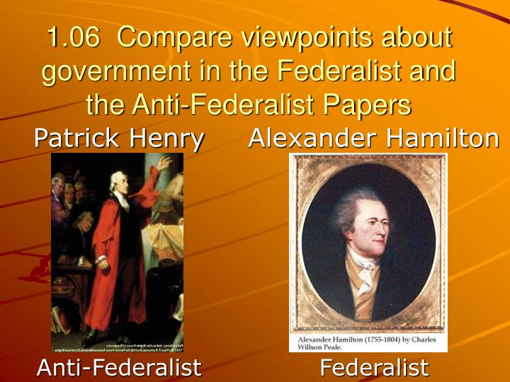1 06 compare viewpoints about government in the federalist and the anti federalist papers n.