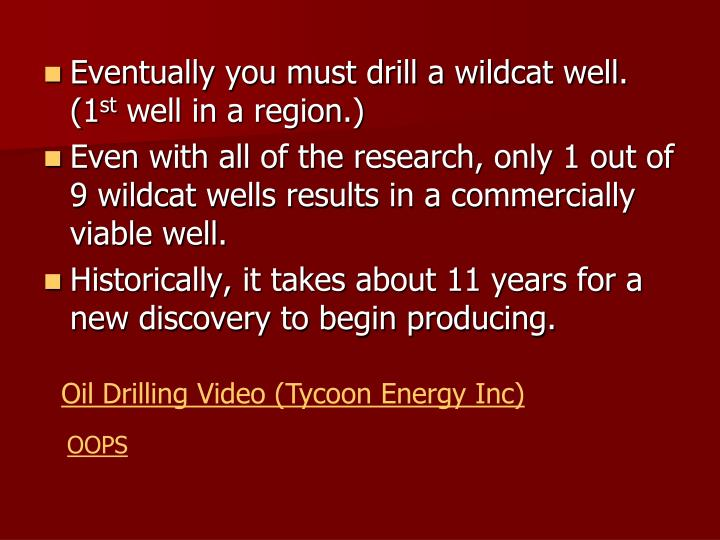 Eventually you must drill a wildcat well. (1
