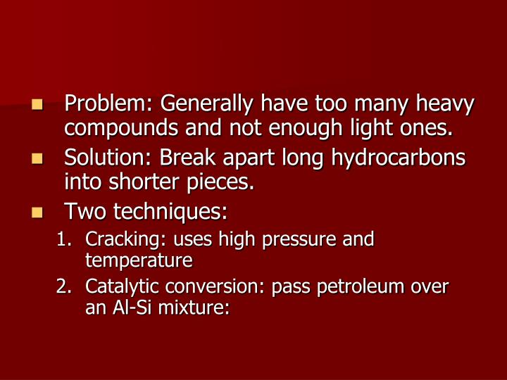 Problem: Generally have too many heavy compounds and not enough light ones.