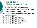 in addition to characteristics of life