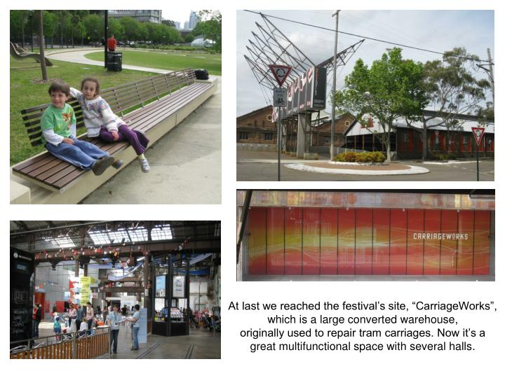 """At last we reached the festival's site, """"CarriageWorks"""", which is a large converted warehouse,..."""