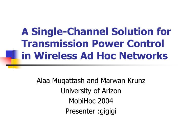 a single channel solution for transmission power control in wireless ad hoc networks n.