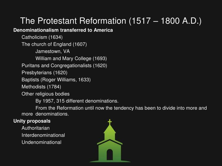 The Protestant Reformation (1517 – 1800 A.D.)