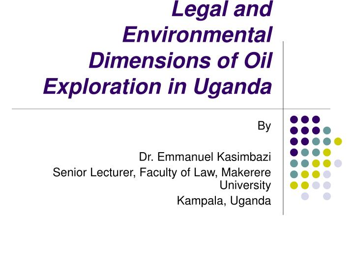 Legal and environmental dimensions of oil exploration in uganda