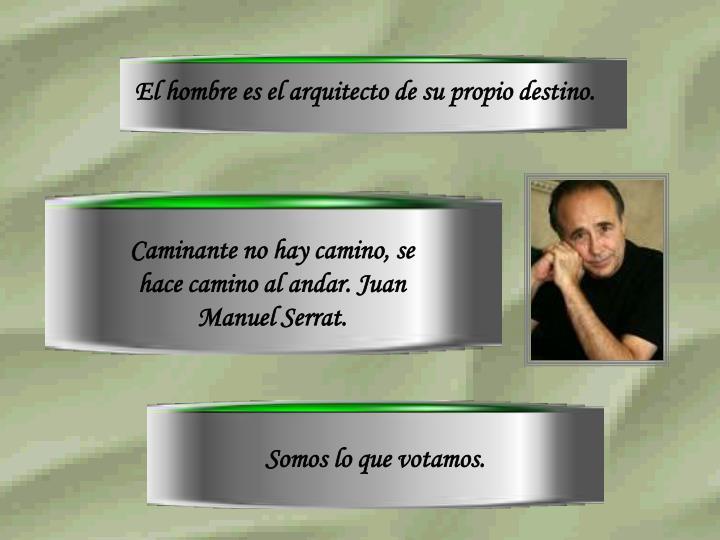 El hombre es el arquitecto de su propio destino.