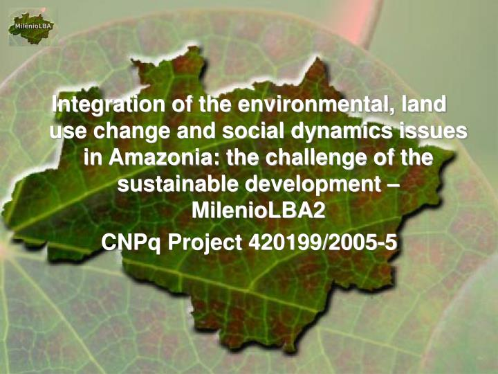 Integration of the environmental, land use change and social dynamics issues in Amazonia: the challe...
