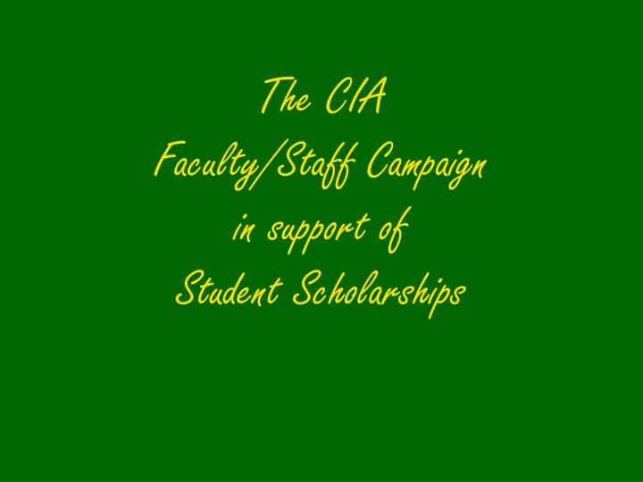 the cia faculty staff campaign in support of student scholarships n.