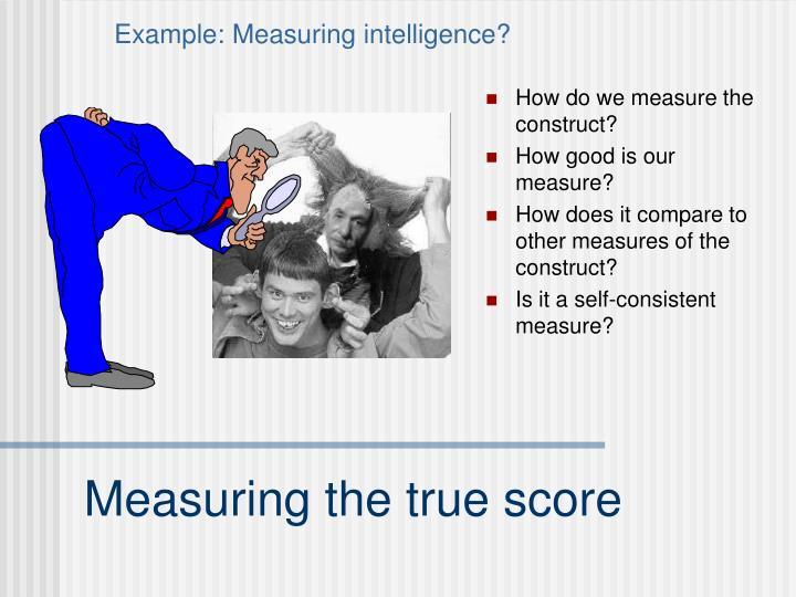 Example: Measuring intelligence?