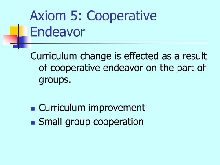 Axiom 5: Cooperative Endeavor