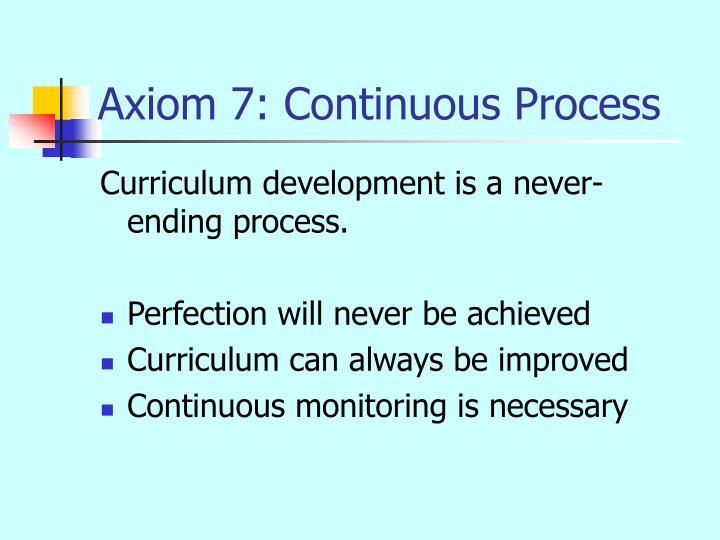 Axiom 7: Continuous Process