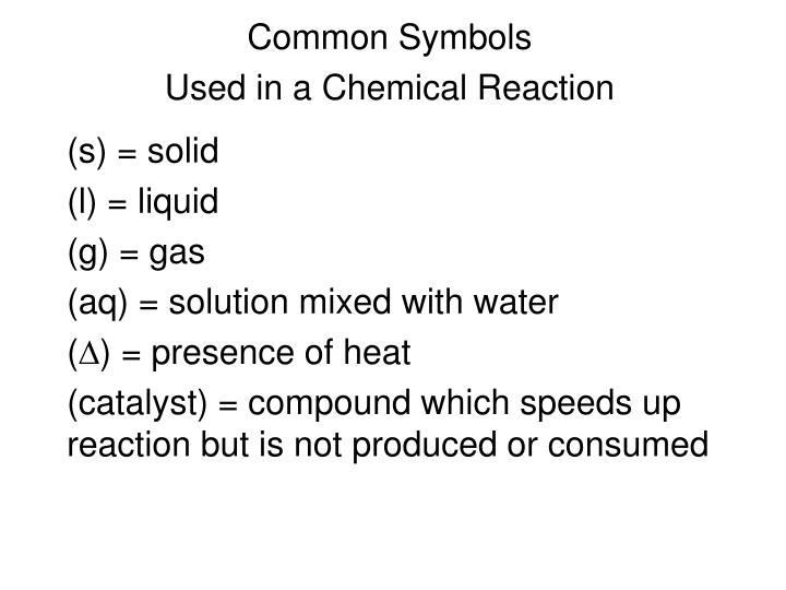Ppt Common Symbols Used In A Chemical Reaction Powerpoint
