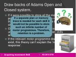 draw backs of adams open and closed system