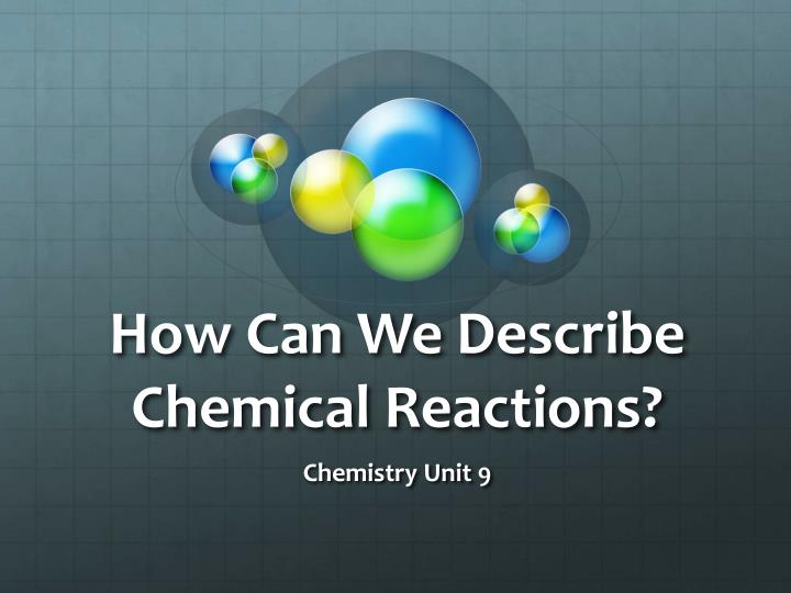 how can we describe chemical reactions n.