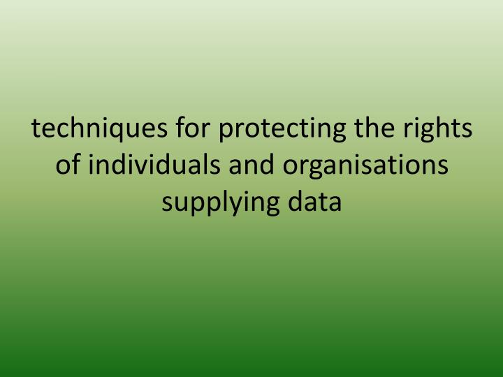 techniques for protecting the rights of individuals and organisations supplying data