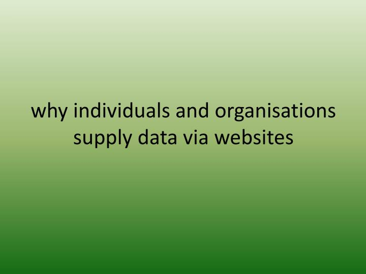 why individuals and organisations supply data via websites