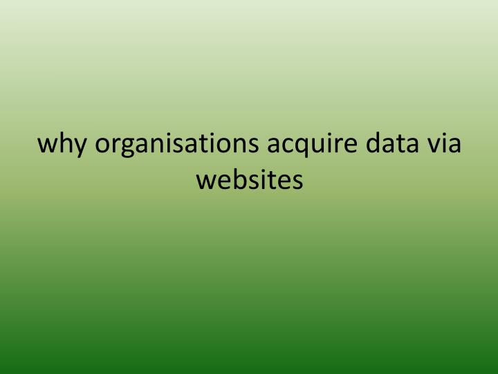 Why organisations acquire data via websites