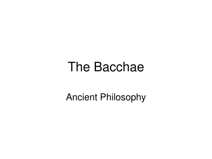 """the bacchae full text """"the bacchae"""", also known as """"the bacchantes"""" (gr: """"bakchai""""), is a late tragedy by the ancient greek playwright euripides, and it is considered one of his best works and."""