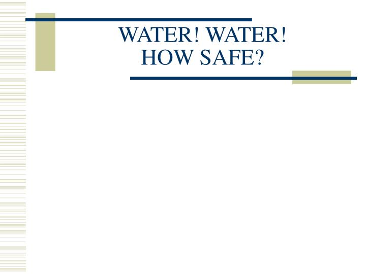 water water how safe n.