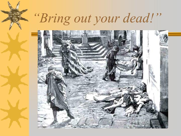 """""""Bring out your dead!"""""""