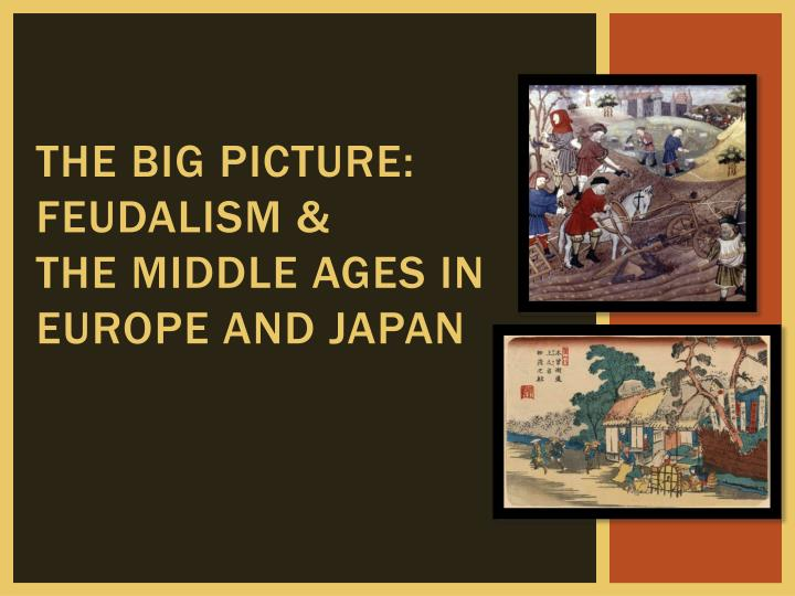 the big picture feudalism the middle ages in europe and japan n.