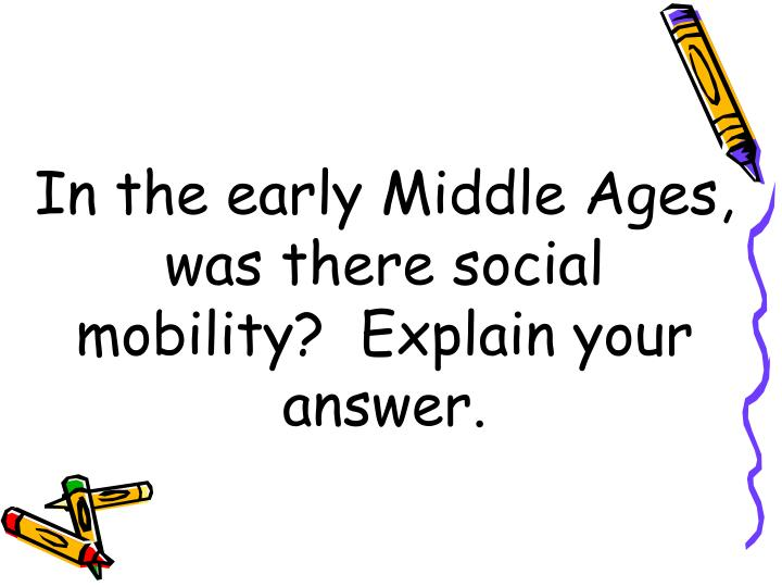 in the early middle ages was there social mobility explain your answer n.