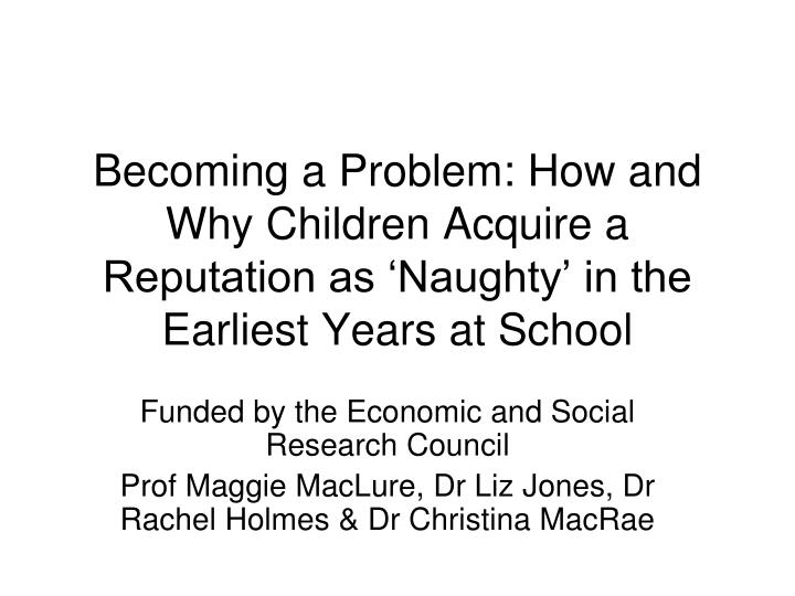 Becoming a Problem: How and Why Children Acquire a Reputation as 'Naughty' in the Earliest Years...