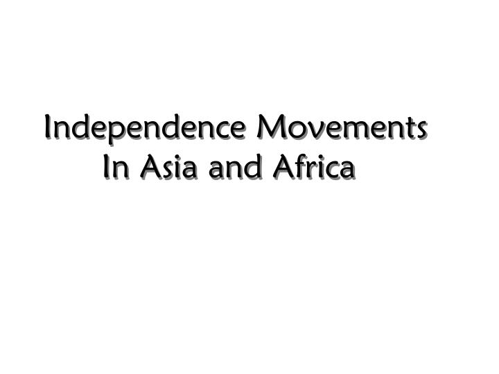 independence movements in asia and africa n.
