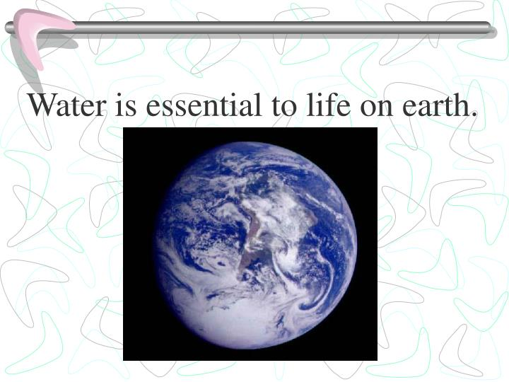 water is essential for life Based on what we know of life and biochemistry, it seems likely that an alien biochemistry will need a solvent (like water) and one or more elemental units for its structure and function (like.