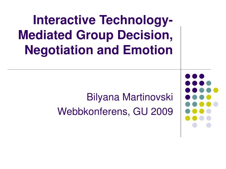 Interactive technology mediated group decision negotiation and emotion