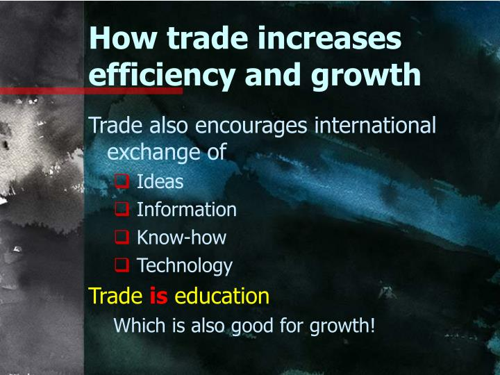 How trade increases efficiency and growth