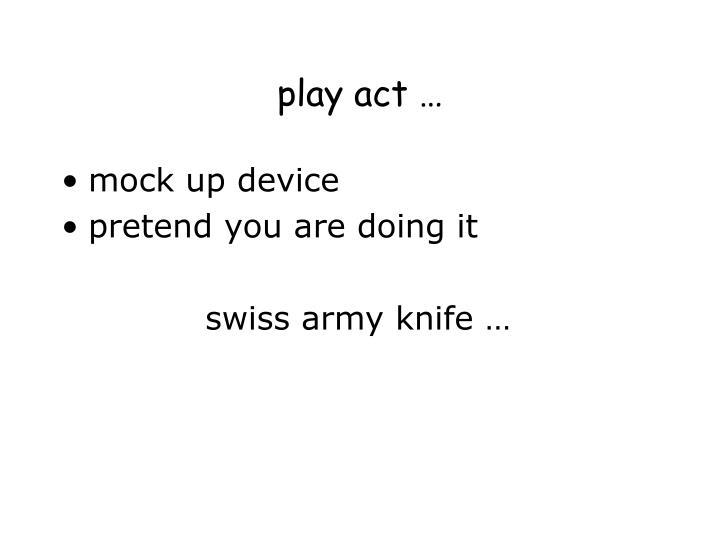 play act …