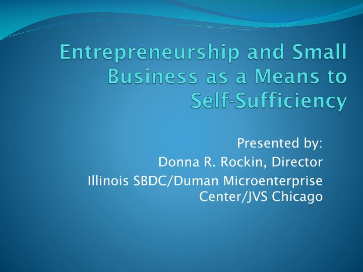 Entrepreneurship and small business as a means to self sufficiency